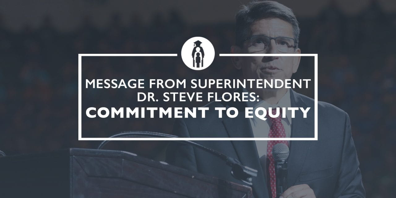 Message from Superintendent Dr. Steve Flores: Commitment to Equity