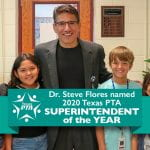 Dr. Steve Flores named 2020 Texas PTA Superintendent of the Year