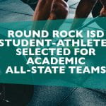 Round Rock ISD student-athletes selected for Academic All-State Teams