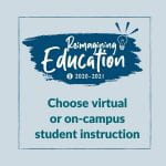 Reimagining Education| Choose virtual or on-campus student instruction