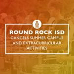 Round Rock ISD cancels summer campus and extracurricular activities