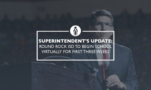 Superintendent's Update 7/14: Round Rock ISD to begin school virtually for first three weeks