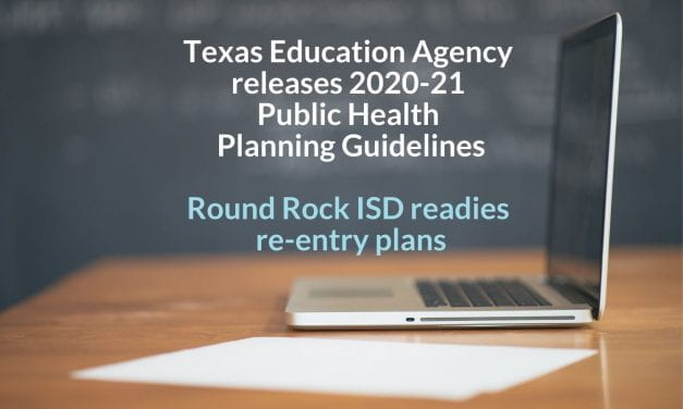 Texas Education Agency releases 2020-21 Public Health Guidelines, Round Rock ISD readies re-entry plans