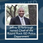 Jeffrey D. Yarbrough named Chief of the Round Rock ISD Police Department