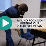 Round Rock ISD: Keeping Our Campuses Clean