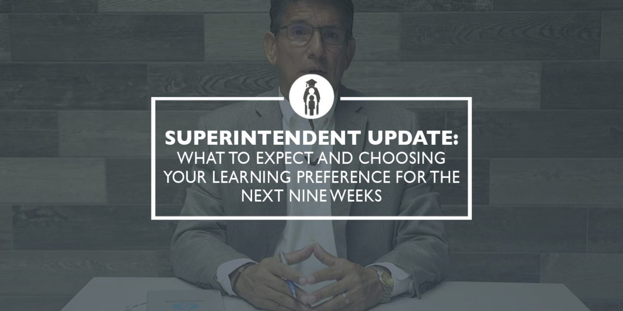 Superintendent Update: What to Expect and Choosing Your Learning Preference for the Next Nine Weeks
