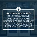 Round Rock ISD Trustees approve 2020-2021 tax rate, recognize the District for 17th consecutive superior FIRST rating