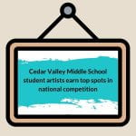 Cedar Valley Middle School student artists earn top spots in national competition