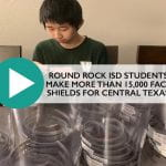 Round Rock ISD students make more than 15,000 face shields for Central Texas.