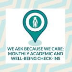 We ask because we care: Monthly academic and well-being check-ins