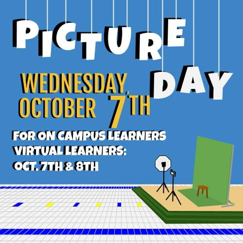 picture day Wednesday, October 7 for on campus learners. Virtual learners: Oct. 7&8