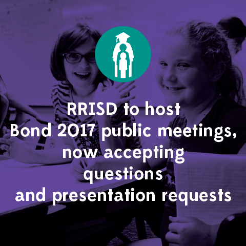 RRISD to host Bond 2017 public forums, now accepting questions and presentation requests