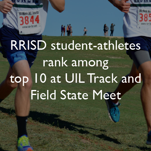RRISD student-athletes rank among top 10 at UIL Track and Field State Meet