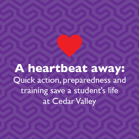 A heartbeat away: Quick action, preparedness and training save a student's life at Cedar Valley