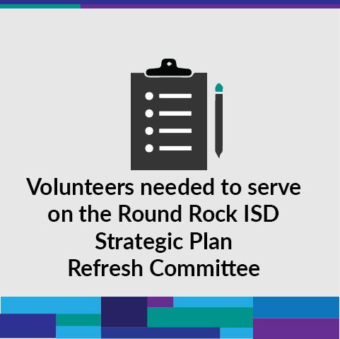Volunteers needed to serve on the Round Rock ISD Strategic Plan Refresh Committee