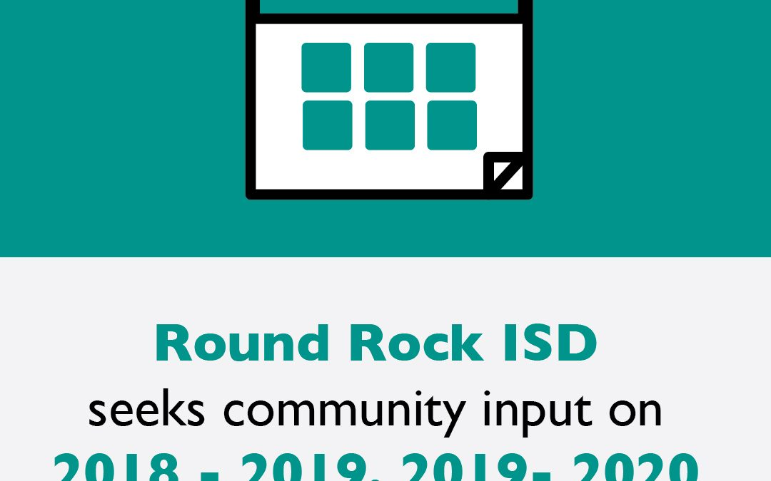 Round Rock ISD seeks community input on 2018 – 2019, 2019- 2020 academic calendars