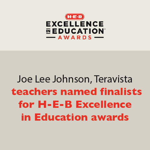 Joe Lee Johnson, Teravista teachers named finalists for H-E-B Excellence in Education awards