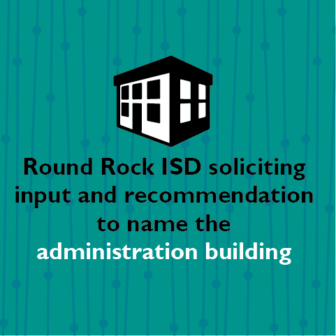 Round Rock ISD soliciting input and recommendation to name the administration building