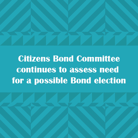 Citizens Bond Committee continues to assess need for a possible Bond election