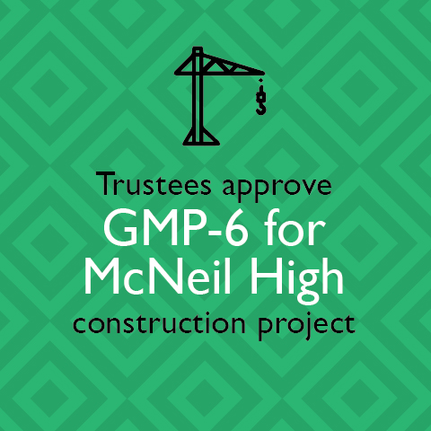 Trustees approve GMP-6 for McNeil High construction project
