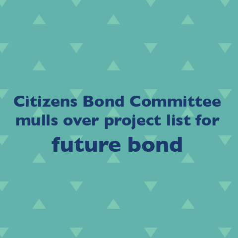 Citizens Bond Committee mulls over project list for future Bond