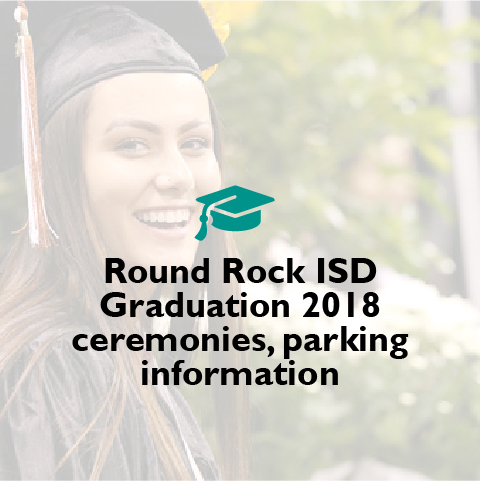 Round Rock ISD Graduation 2018 ceremonies, parking information