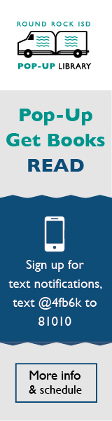 Round Rock ISD Pop up library. Sign up for text notifications text @4fb6k to 81010. More info button.
