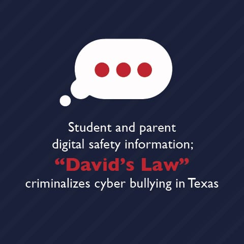 """Student and parent digital safety information; """"David's Law"""" criminalizes cyber bullying in Texas"""