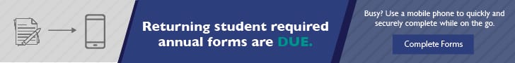 Returning student required annual forms ard due. Complete forms.