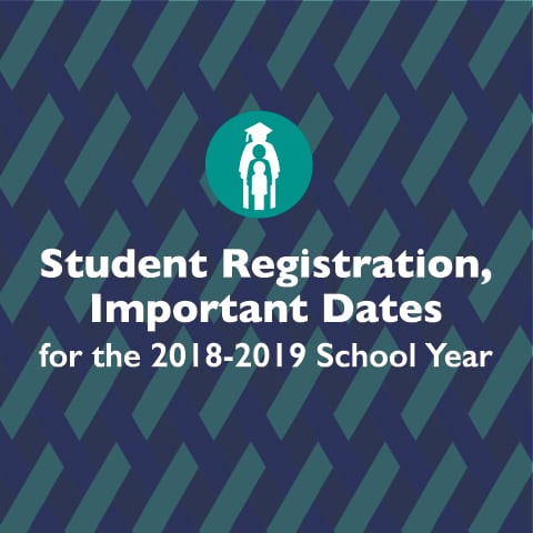Student Registration, Important Dates for the 2018-2019 School Year