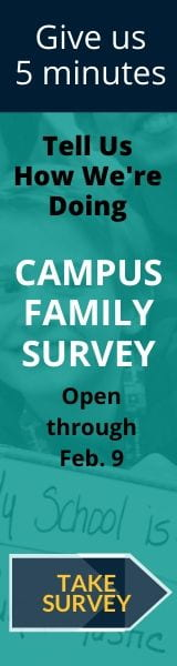 Give us 5 minutes. Tell us how we are doing. Campus Family Survey is open through February 9. Take survey button.