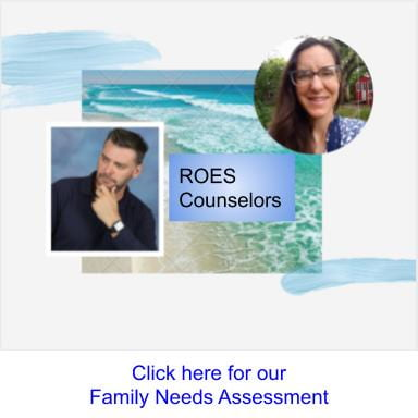 For our ROES Counselors Family Needs Assessment, please click here