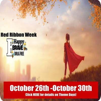 Red Ribbon Week October 26th through October 30th Click Here for details on Theme Days.