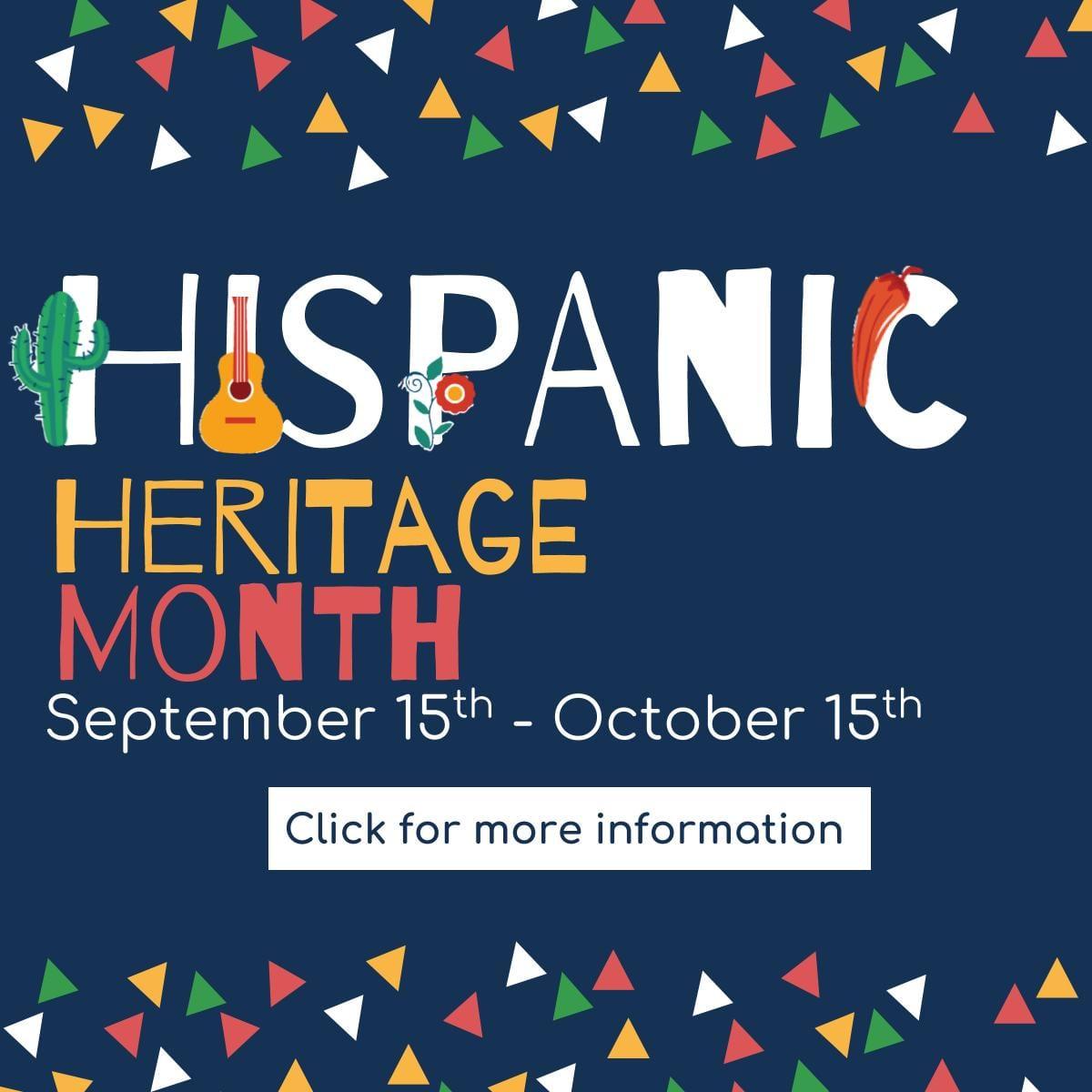 HIspanic Heritage Month September 15 through October 15 -