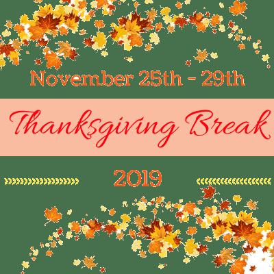 Thanksgiving Break November 25th-29th