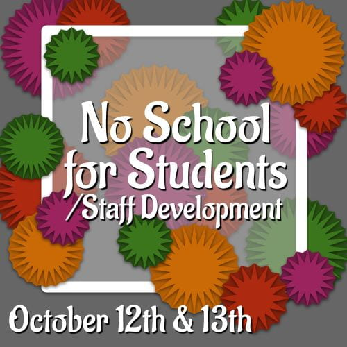 No School for Students/Staff Development October 12th & 13th