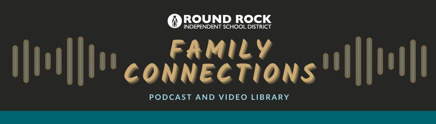 Round Rock ISD Family Connections: Podcast and video library