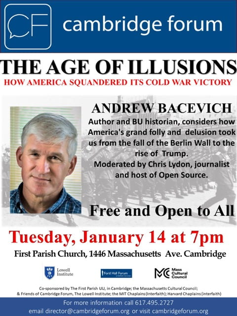 JOIN FORD HALL FORUM AT SUFFOLK UNIVERSITY AND CAMBRIDGE FORUM FOR A CONVERSATION WITH ANDREW BACEVICH UPON THE PUBLICATION OF HIS NEW BOOK, THE AGE OF ILLUSIONS: HOW AMERICA SQUANDERED ITS COLD WAR VICTORY.
