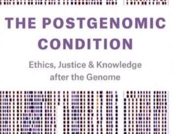 The Postgenomic Condition: Ethics, Justice, and Knowledge After the Genome (University of Chicago Press, 2017)