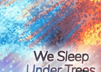 We Sleep Under Trees