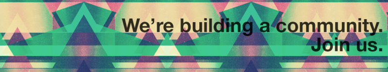 We're building a community. Join us.