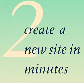 Create a New Site in Minutes