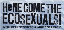 Here come the Ecosexuals with Beth Stephens and Annie Sprinkle