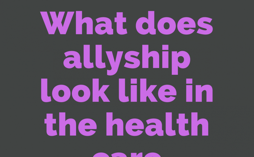 "Starting the Conversation: What does ""allyship"" look like in health care settings?"