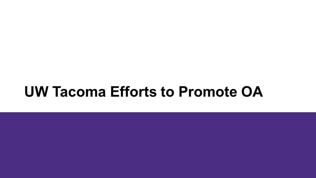 Title slide for second section discussing Library efforts to promote open access at UW Tacoma.