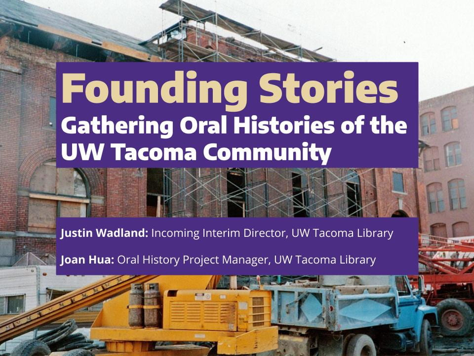 "Cover slide of the presentation ""Founding Stories: Gathering Oral Histories of the UW Tacoma Community"""