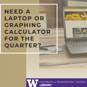 Need a Laptop or Graphic Calculator for the Quarter? Image of laptop on table. UW Tacoma Library Logo