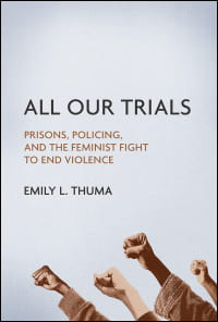 Book Cover: All Our Trials: Prisons, Policing, and the Feminist Fight to End Violence