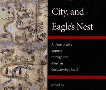 A Review of Cave, City, and Eagle's Nest: An Interpretive Journey through the Mapa de Cuauhtinchan No. 2