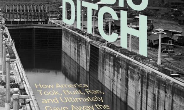 The Big Ditch: How America Took, Built, Ran and Ultimately Gave Away the Panama Canal